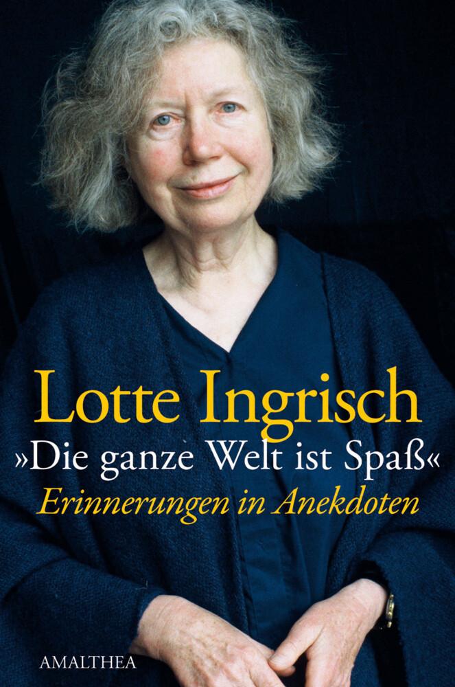 Die ganze Welt ist Spaß als Buch von Lotte Ingrisch