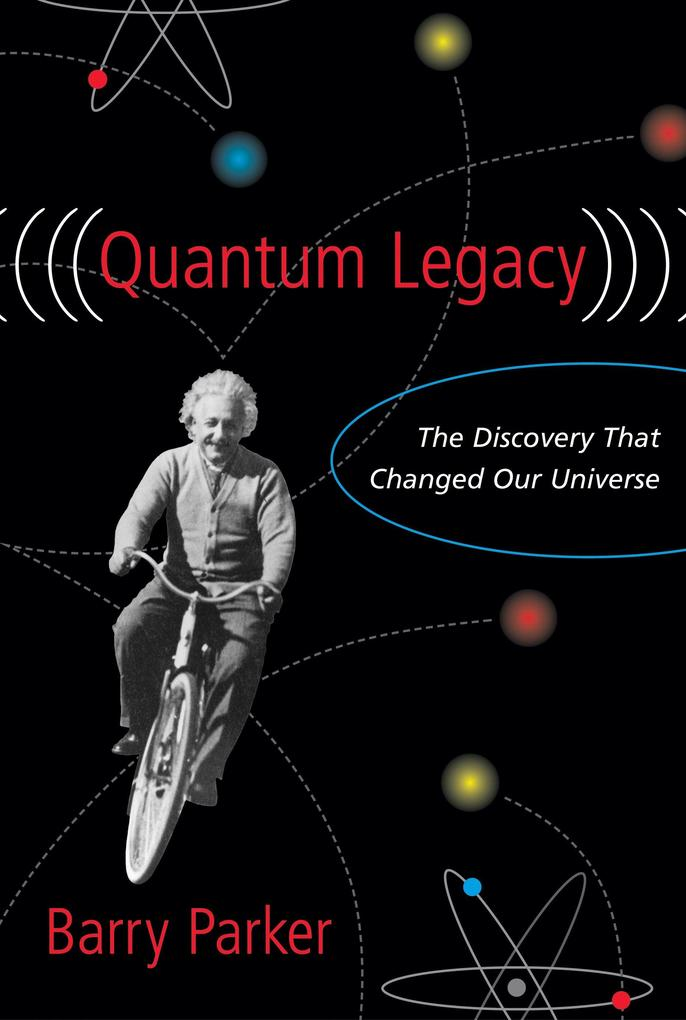 Quantum Legacy: The Discovery That Changed Our Universe als Buch