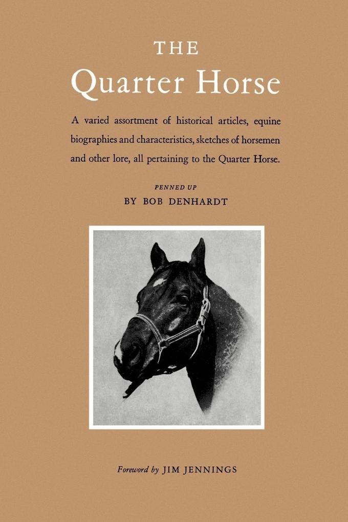 The Quarter Horse: A Varied Assortment of Historical Articles, Equine Biographies and Characteristics, Sketches of Horsemen and Other Lor als Taschenbuch