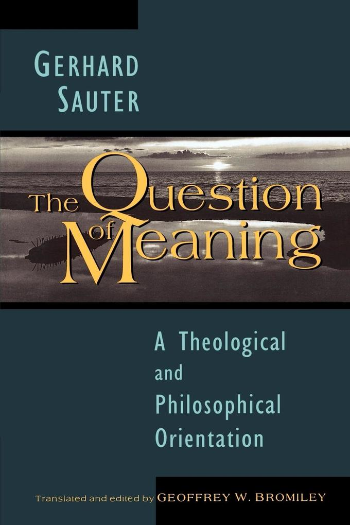 The Question of Meaning: A Theological and Philosophical Orientation als Taschenbuch