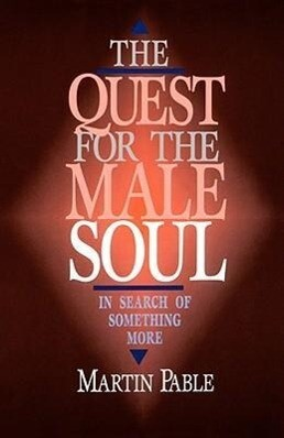 The Quest for the Male Soul: In Search of Something More als Taschenbuch