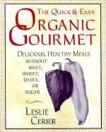 The Quick and Easy Organic Gourmet: Delicious, Healthy Meals Without Meat, Wheat, Dairy, or Sugar als Taschenbuch