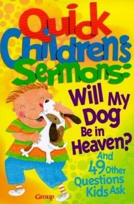 Quick Children's Sermons: Will My Dog Be in Heaven?: And 49 Other Questions Kids Ask als Taschenbuch
