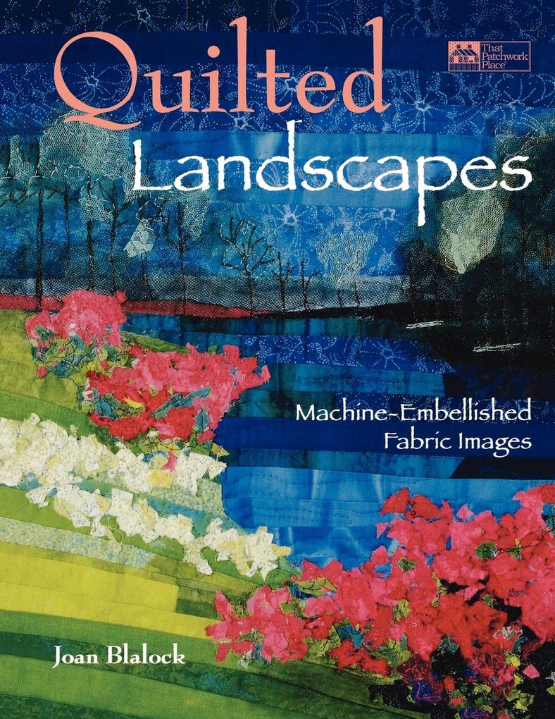 Quilted Landscapes: Machine-Embellished Fabric Images Print on Demand Edition als Taschenbuch