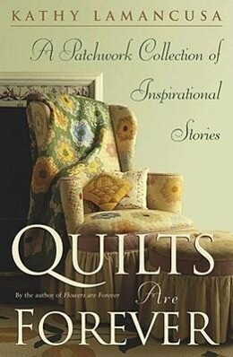 Quilts Are Forever: A Patchwork Collection of Inspirational Stories als Taschenbuch