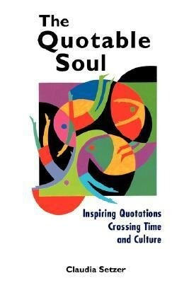 The Quotable Soul: Inspiring Quotations Crossing Time and Culture als Taschenbuch