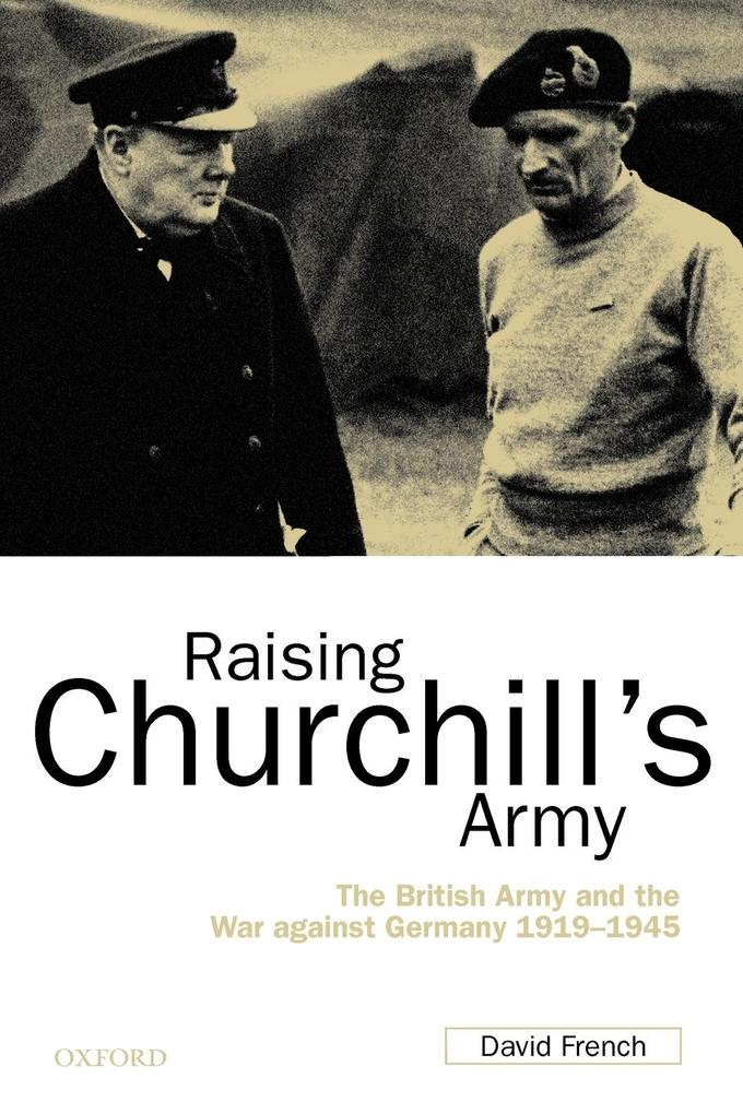 Raising Churchill's Army: The British Army and the War Against Germany 1919-1945 als Buch