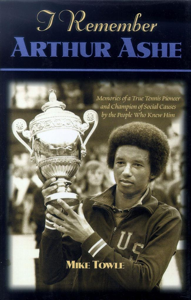 I Remember Arthur Ashe: Memories of a True Tennis Pioneer and Champion of Social Causes by the People Who Knew Him als Buch