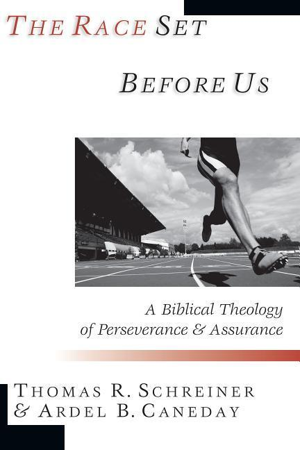The Race Set Before Us: A Biblical Theology of Perseverance & Assurance als Taschenbuch