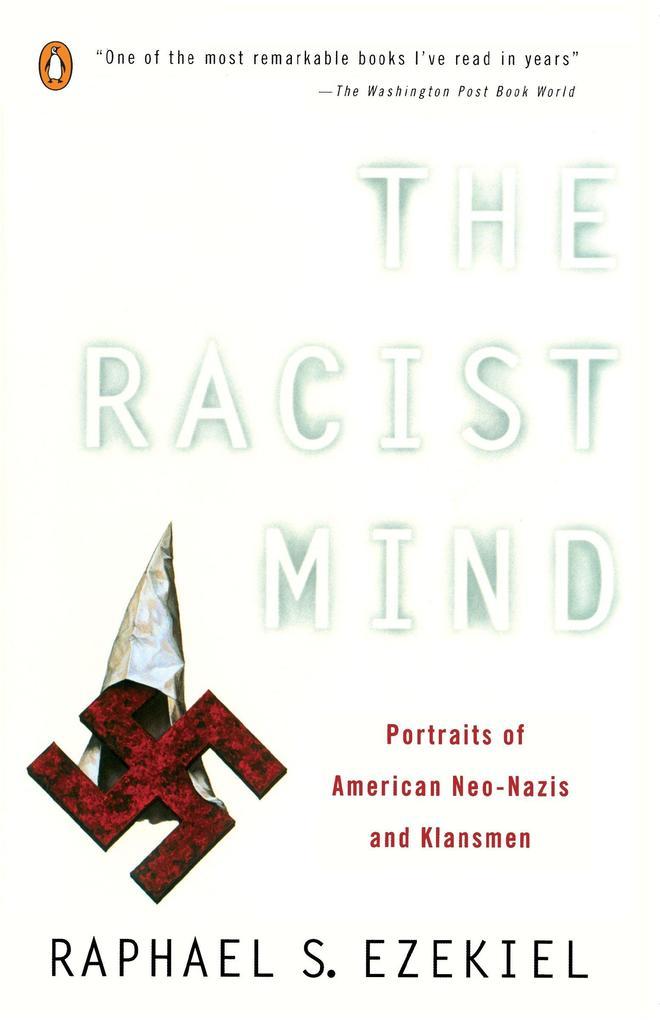 The Racist Mind: Portraits of American Neo-Nazis and Klansmen als Taschenbuch