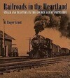Railroads in the Heartland: Steam and Traction in the Golden Age of Postcards