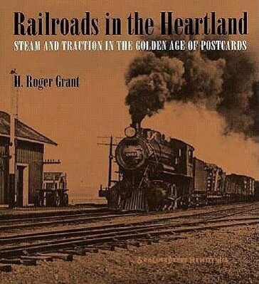 Railroads in the Heartland: Steam and Traction in the Golden Age of Postcards als Buch