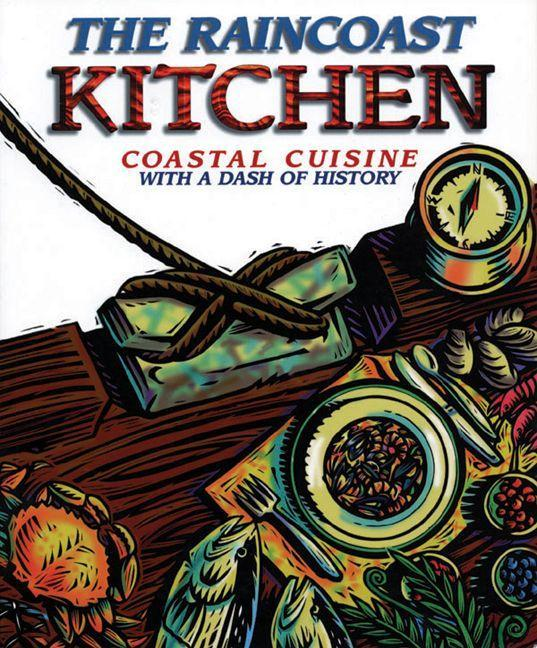 The Raincoast Kitchen: Coastal Cuisine with a Dash of History als Taschenbuch
