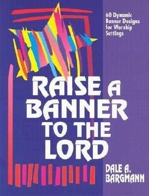 Raise a Banner to the Lord: 60 Dynamic Banner Designs for Worship Settings als Taschenbuch