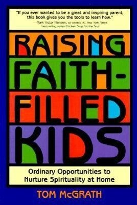 Raising Faith-Filled Kids: Ordinary Opportunities to Nurture Spirituality at Home als Taschenbuch