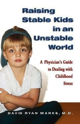 Raising Stable Kids in an Unstable World: A Physician's Guide to Dealing with Childhood Stress als Taschenbuch