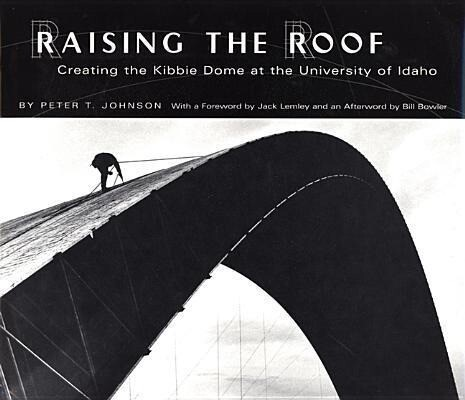 Raising the Roof: Creating the Kibbie Dome at the University of Idaho als Buch