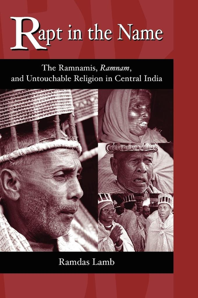 Rapt in the Name: The Ramnamis, Ramnam, and Untouchable Religion in Central India als Taschenbuch