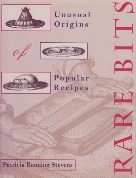 Rare Bits: Unusual Origins of Popular Recipes als Buch