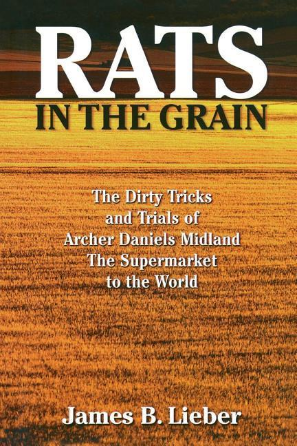 Rats in the Grain: The Dirty Tricks and Trials of Archer Daniels Midland, the Supermarket to the World als Taschenbuch