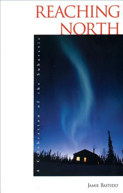 Reaching North: A Celebration of the Subarctic als Taschenbuch