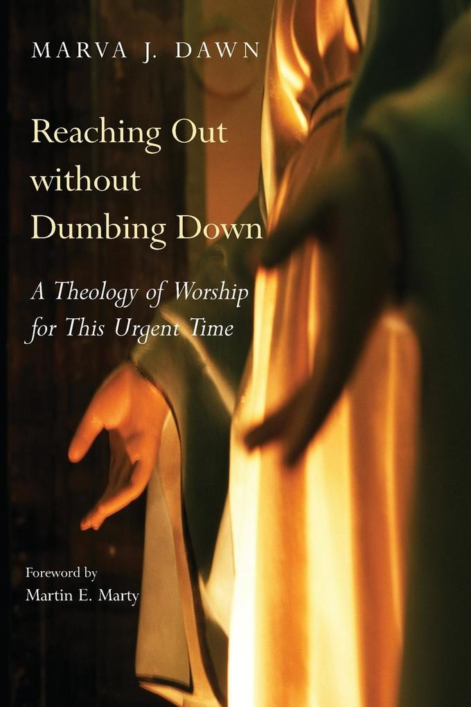 Reaching Out Without Dumbing Down: A Theology of Worship for This Urgent Time als Taschenbuch