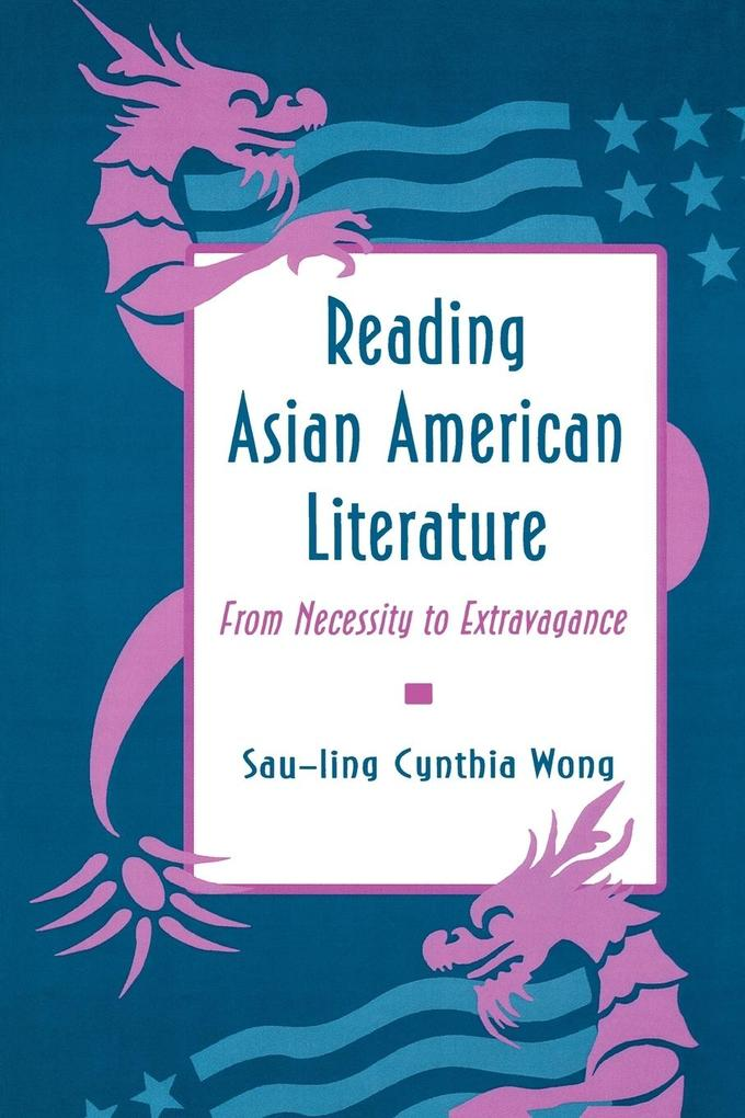 Reading Asian American Literature: From Necessity to Extravagance als Taschenbuch