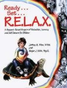 Ready . . . Set . . . R.E.L.A.X.: A Research-Based Program of Relaxation, Learning, and Self-Esteem for Children als Taschenbuch