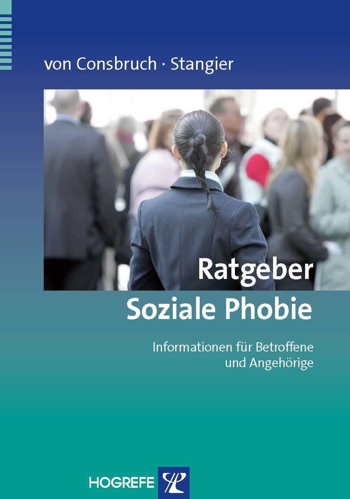 Ratgeber Soziale Phobie. Informationen für Betroffene und Angehörige als eBook von K. v. Consbruch, U. Stangier