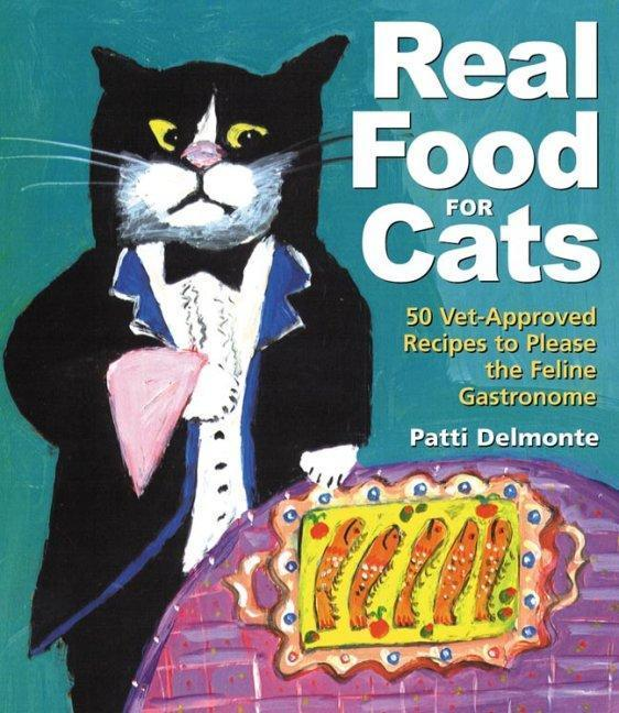Real Food for Cats: 50 Vet-Approved Recipes to Please the Feline Gastronome als Taschenbuch