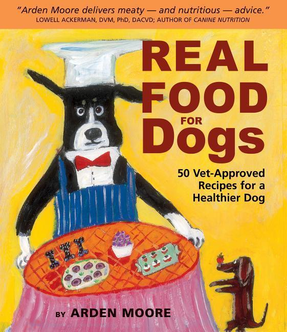 Real Food for Dogs: 50 Vet-Approved Recipes to Please the Canine Gastronome als Taschenbuch