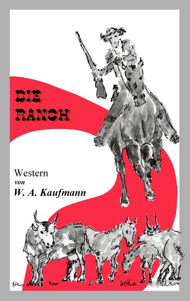 Die Ranch als eBook von W. A. Kaufmann