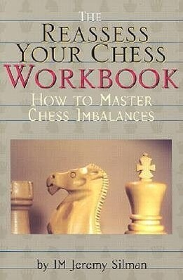The Reassess Your Chess Workbook: How to Master Chess Imbalances als Buch