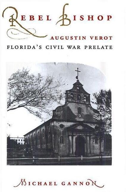 Rebel Bishop: Augustin Verot, Florida's Civil War Prelate als Taschenbuch