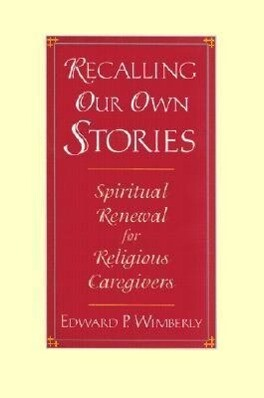 Recalling Our Own Stories: Spiritual Renewal for Religious Caregivers als Taschenbuch