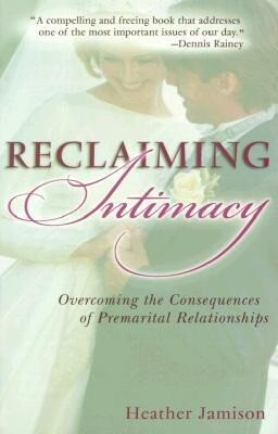 Reclaiming Intimacy: Overcoming the Consequences of Premarital Relationships als Taschenbuch