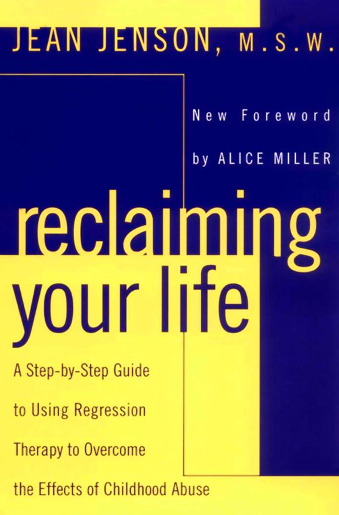 Reclaiming Your Life: A Step-By-Step Guide to Using Regression Therapy Overcome Effects Childhood Abus E als Taschenbuch