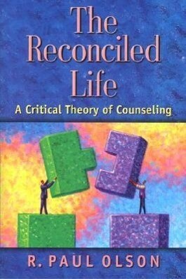 The Reconciled Life: A Critical Theory of Counseling als Taschenbuch