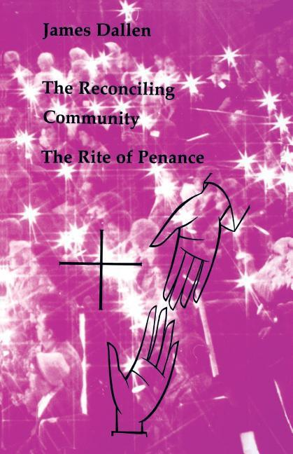 The Reconciling Community: The Rite of Penance als Taschenbuch