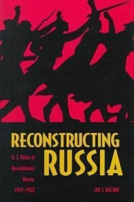 Reconstructing Russia: The Political Economy of American Assistance to Revolutionary Russia, 1917-1922 als Buch