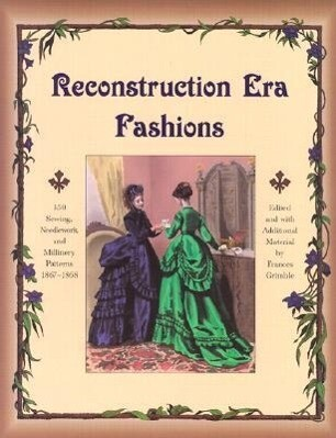 Reconstruction Era Fashions: 350 Sewing, Needlework, and Millinery Patterns 1867-1868 als Taschenbuch