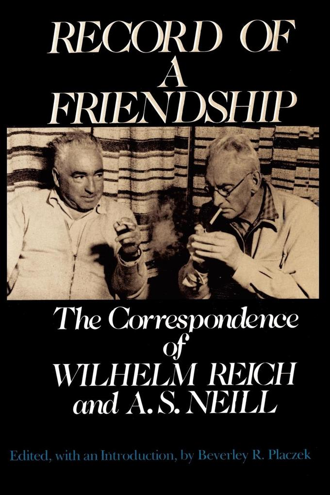 Record of a Friendship: The Correspondence of Wilhelm Reich and A. S. Neill, 1936-1957 als Taschenbuch