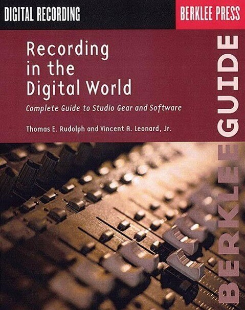 Recording in the Digital World: Complete Guide to Studio Gear and Software als Taschenbuch