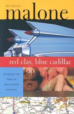 Red Clay, Blue Cadillac: Stories of Twelve Southern Women als Taschenbuch