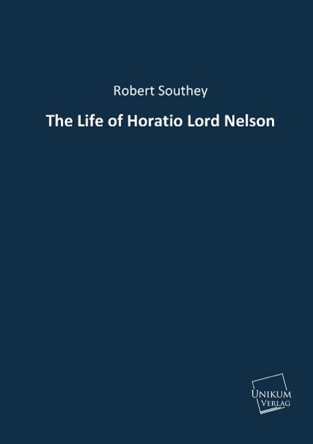 The Life of Horatio Lord Nelson als Buch von Robert Southey