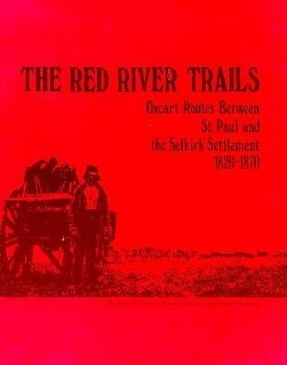 Red River Trails 1820-1871: Oxcart Routes Between St Paul & the Selkirk Settlement 1820-1870 als Taschenbuch