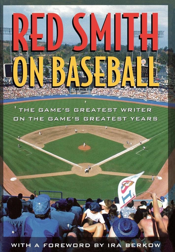 Red Smith on Baseball: The Game's Greatest Writer on the Game's Greatest Years als Buch