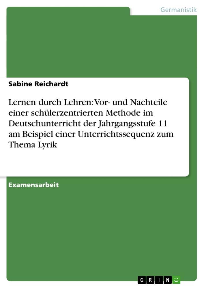 Lernen durch Lehren: Vor- und Nachteile einer schülerzentrierten Methode im Deutschunterricht der Jahrgangsstufe 11 am Beispiel einer Unterrichtssequenz zum Thema Lyrik als Buch (kartoniert)