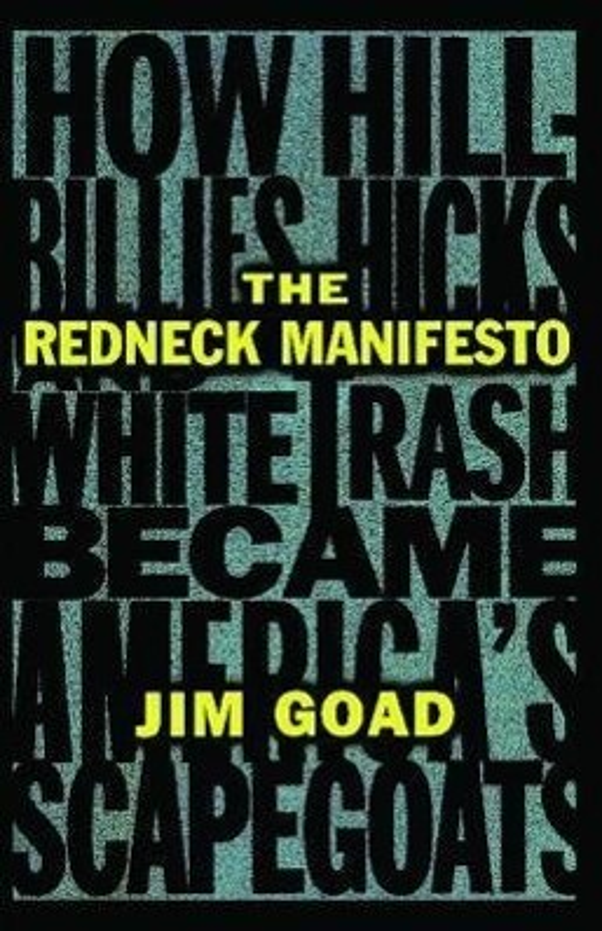 The Redneck Manifesto: How Hillbillies Hicks and White Trash Becames America's Scapegoats als Taschenbuch
