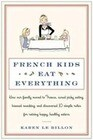 French Kids Eat Everything: How Our Family Moved to France, Cured Picky Eating, Banned Snacking, and Discovered 10 Simple Rules for Raising Happy,